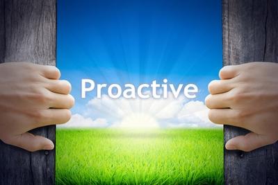 Proactive not reactive